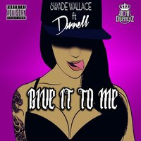 Give It to Me — Darnell, Swade Wallace