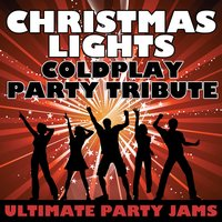 Christmas Lights (Coldplay Party Tribute) — Ultimate Party Jams