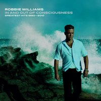 In And Out Of Consciousness: Greatest Hits 1990 - 2010 — Robbie Williams