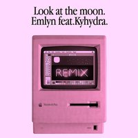 Look at the Moon [feat. Kyhydra] — Emlyn, Kyhydra