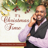 It's Christmas Time — Pastor Dale Jay Sanders