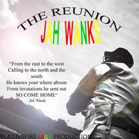 The Reunion — Jah Wanks