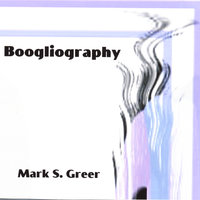 Boogliography — Mark S. Greer