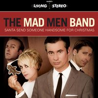 Santa Send Someone Handsome for Christmas — The Mad Men Band
