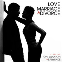 Love, Marriage‎ & Divorce — Toni Braxton, Babyface