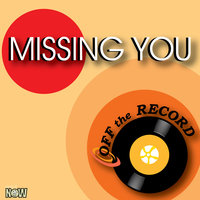 Missing You — Off The Record