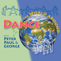 Dance the World Around — Peter, Paul & George