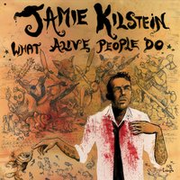 What Alive People Do — Jamie Kilstein