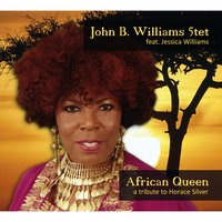 African Queen - a tribute to Horace Silver — Jessica Williams, John B. Williams