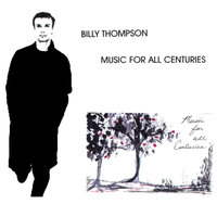 Music For All Centuries — Billy Thompson