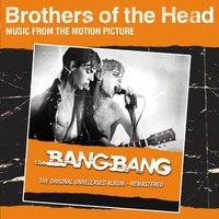 Brothers of the Head — The Bang Bang