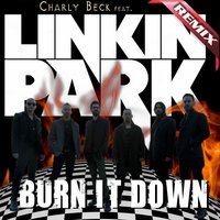 Burn It Down — Linkin Park, Charly Beck