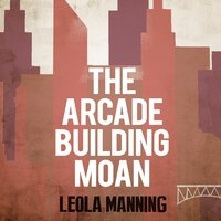 The Arcade Building Moan — Leola Manning