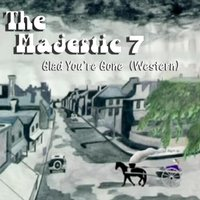 Glad You're Gone (Western) — The Majestic 7