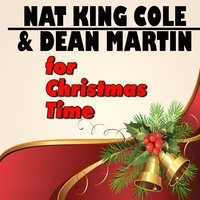"Nat King Cole & Dean Martin for Christmas Time — Nat King Cole, Dean Martin, Dean Martin & Nat ""King"" Cole"