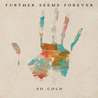 So Cold — Further Seems Forever