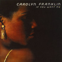 If You Want Me — Carolyn Franklin