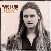 The Things I've Seen Today — Madeleine Peyroux