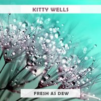 Fresh As Dew — Kitty Wells