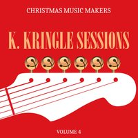 Christmas Music Makers: K. Kringle Sessions, Vol. 4 — сборник