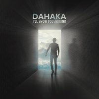 I'll Show You Around — Dahaka