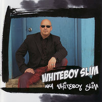 aka Whiteboy Slim — Whiteboy Slim