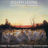 Chopin: Les Sylphides - Tchaikovsky: Princess Aurora — Joseph Levine, The Ballet Theatre Orchestra, Фредерик Шопен