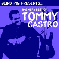 The Very Best of Tommy Castro — Tommy Castro