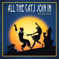 All the Cats Join In — IKS Big Band