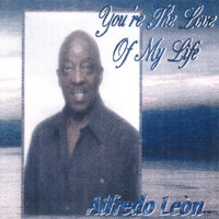 You're The Love Of My Life — Alfredo León