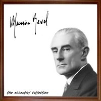 Maurice Ravel: The Essential Collection — Maurice Ravel Assembly