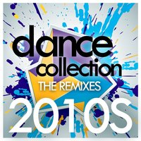 Dance Collection The Remixes 2010s — сборник