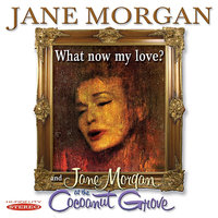 What Now My Love? / Jane Morgan at the Cocoanut Grove — Jane Morgan