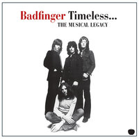 Timeless... The Musical Legacy — Badfinger