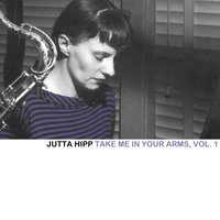 Take Me in Your Arms, Vol. 1 — Jutta Hipp