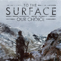 Our Choice — To The Surface