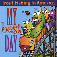 My Best Day — Trout Fishing in America