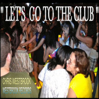 Let's Go to the Club — Chris Westbrook