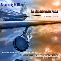 Jesus Sanroma Plays Rhapsody in Blue and An American in Paris — William Steinberg, The Pittsburgh Symphony Orchestra, Jesus Sanroma, Jesus Sanroma, William Steinberg and The Pittsburgh Symphony Orchestra