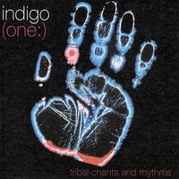 (One:) Tribal Chants And Rhythms — Indigo