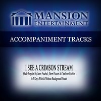 I See a Crimson Stream (Made Popular by Janet Paschal, Sherri Easter, Charlotte Ritchie) [Accompaniment Track] — Mansion Accompaniment Tracks