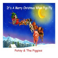 Its a Merry Christmas When Pigs Fly — Patsy Trigg
