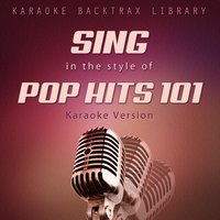 Sing in the Style of Pop Hits 101 — Karaoke Backtrax Library
