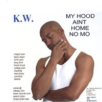 My Hood Aint Home No Mo — KW (kdub)
