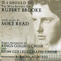 If I Should Die-The War Sonnets Of Rupert Brooke — Mike Read