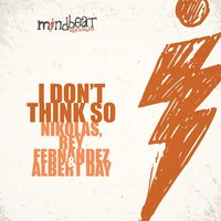 I Don't Think So — Nikolas, Rey Fernandez, Albert Day
