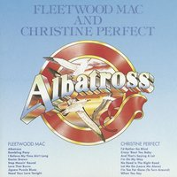 Albatross / Christine Perfect — Fleetwood Mac, Christine Perfect, Fleetwood Mac and Christine Perfect