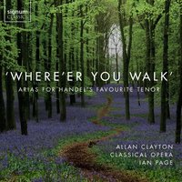'Where'er You Walk': Arias For Handel's Favourite Tenor — Allan Clayton, Ian Page, Classical Opera, Thomas Arne, John Christopher Smith, Георг Фридрих Гендель, Уильям Бойс