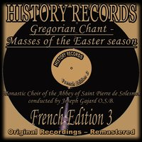 History Records - French Edition 3 - Gregorian Chant - Masses of the Easter season — Monastic Choir of the Abbey of Saint Pierre de Solesmes, Joseph Gajard O.S.B., Monastic Choir of the Abbey of Saint Pierre de Solesmes, Joseph Gajard O.S.B.