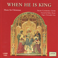 When He is King - Music For Christmas — Truro Cathedral Choir, Robert Sharpe, Christopher Gray